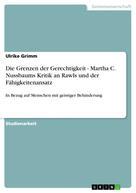 Ulrike Grimm: Die Grenzen der Gerechtigkeit - Martha C. Nussbaums Kritik an Rawls und der Fähigkeitenansatz