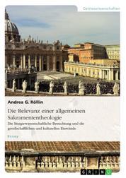 Die Relevanz einer allgemeinen Sakramententheologie. Die liturgiewissenschaftliche Betrachtung und die gesellschaftlichen und kulturellen Einwände - Ein Essay