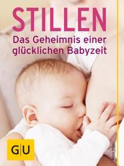 Stillen - Das Geheimnis einer glücklichen Babyzeit - Liebevolle Lösungen für eine erfüllte Stillzeit