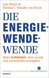 Die Energiewende-Wende - Mehr Klimaschutz, aber sozial- und wirtschaftsverträglich
