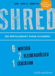 SHRED - Die Erfolgsdiät ohne Hungern - 6 Wochen, 2 Kleidergrößen, 1 Sensation