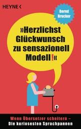 Herzlichst Glückwunsch zu sensazionell Modell! - Wenn Übersetzer scheitern - Die kuriosesten Sprachpannen