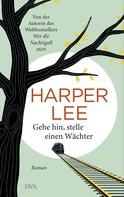 Harper Lee: Gehe hin, stelle einen Wächter ★★★★