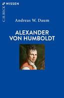 Andreas W. Daum: Alexander von Humboldt