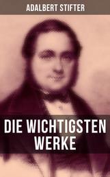Die wichtigsten Werke von Adalbert Stifter - Witiko + Der Nachsommer + Brigitta + Bunte Steine + Der Hochwald + Die Mappe meines Urgroßvaters…