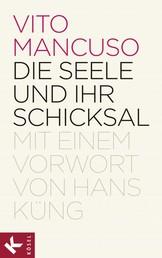 Die Seele und ihr Schicksal - Mit einem Vorwort von Hans Küng