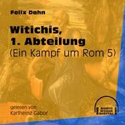 Witichis, 1. Abteilung - Ein Kampf um Rom, Buch 5 (Ungekürzt)