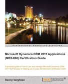 Danny Varghese: Microsoft Dynamics CRM 2011 Applications (MB2-868) Certification Guide