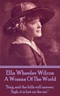 Ella Wheeler Wilcox: A Woman Of The World