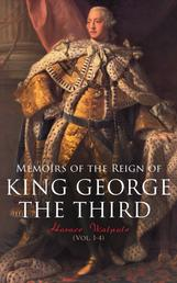 Memoirs of the Reign of King George the Third (Vol. 1-4) - Complete Edition