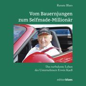 Vom Bauernjungen zum Selfmade-Millionär - Das turbulente Leben des Unternehmers Erwin Kaeß
