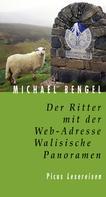 Michael Bengel: Der Ritter mit der Web-Adresse. Walisische Panoramen ★★