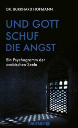Und Gott schuf die Angst - Ein Psychogramm der arabischen Seele