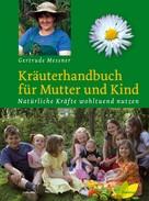 Gertrude Messner: Kräuterhandbuch für Mutter und Kind ★★★★★