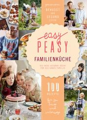 Easy Peasy Familienküche - Die neue gesunde Küche für die ganze Familie