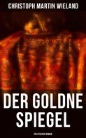 Christoph Martin Wieland: Der goldne Spiegel (Politischer Roman)