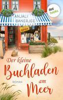 Anjali Banerjee: Der kleine Buchladen am Meer - oder: Die Bücherflüsterin ★★★★