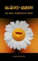 Laura Paulsen: Glücks-Queen: Ich will glücklich sein! ★★★★★