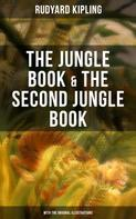 Rudyard Kipling: The Jungle Book & The Second Jungle Book (With the Original Illustrations)