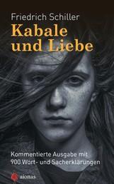 Kabale und Liebe. Friedrich Schiller. Kommentierte Textausgabe - mit 900 Wort- und Sacherklärungen als Lektüre für die Schule aufbereitet