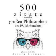 500 Zitate von den großen Philosophen des 19. Jahrhunderts - Sammlung bester Zitate