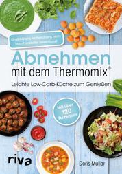 Abnehmen mit dem Thermomix® - Leichte Low-Carb-Küche zum Genießen