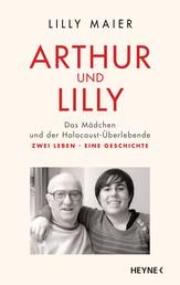 Arthur und Lilly - Das Mädchen und der Holocaust-Überlebende – Zwei Leben, eine Geschichte