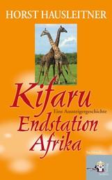 Kifaru - Endstation Afrika. Eine Aussteigergeschichte