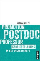 Promotion - Postdoc - Professur - Karriereplanung in der Wissenschaft