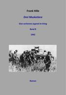 Frank Hille: Drei Musketiere - Eine verlorene Jugend im Krieg, Band 8 ★★★★★