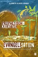 Elisabeth Blaser-Schmid: Prophetisch-kreative Evangelisation