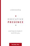 Paul Aldo: Understanding Executive Presence