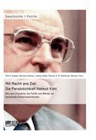 Moritz Küpper: Mit Macht ans Ziel. Die Persönlichkeit Helmut Kohl: Wie sein Charakter die Politik und Wende zur Deutschen Einheit beeinflusste