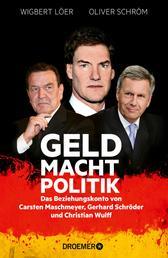 GELD MACHT POLITIK - Das Beziehungskonto von Carsten Maschmeyer, Gerhard Schröder und Christian Wulff