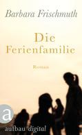 Barbara Frischmuth: Die Ferienfamilie ★★★★