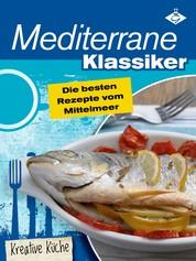 Mediterrane Klassiker - Die besten Rezepte vom Mittelmeer