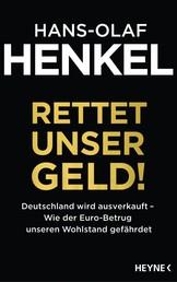 Rettet unser Geld! - Deutschland wird ausverkauft - Wie der Euro-Betrug unseren Wohlstand gefährdet