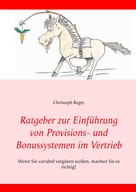 Christoph Reger: Ratgeber zur Einführung von Provisions- und Bonussystemen im Vertrieb