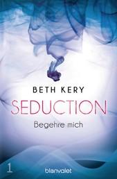 Seduction 1. Begehre mich - Roman