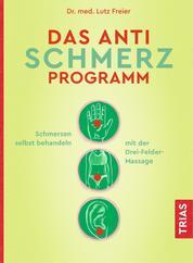 Das Anti-Schmerz-Programm - Schmerzen ruckzuck selbst behandeln mit der Drei-Felder-Massage