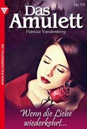 Das Amulett 19 – Liebesroman - Wenn die Liebe wiederkehrt …