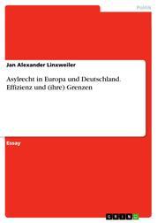 Asylrecht in Europa und Deutschland. Effizienz und (ihre) Grenzen