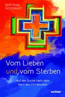 Bertram Dickerhof: Vom Lieben und vom Sterben