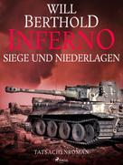 Will Berthold: Inferno. Siege und Niederlagen - Tatsachenroman