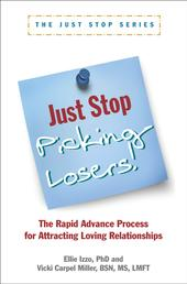 Just Stop Picking Losers! - The Rapid Advance Process for Attracting Loving Relationships
