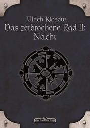 DSA 57: Das zerbrochene Rad 2 - Nacht - Das Schwarze Auge Roman Nr. 57