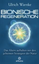 Bionische Regeneration - Das Altern aufhalten mit den geheimen Strategien der Natur