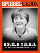 Alexander Osang: Angela Merkel - Porträts und Interviews aus dem SPIEGEL
