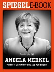 Angela Merkel - Porträts und Interviews aus dem SPIEGEL - Ein SPIEGEL E-Book