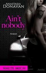 Ain't Nobody 1: Halte mich - Liebesroman